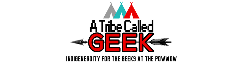 a-tribe-called-geek-indigenenerdity-for-the-geeks-at-the-powwow.png